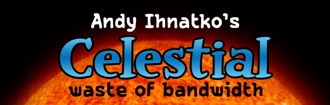Andy Ihnatko's Celestial Waste of Bandwidth